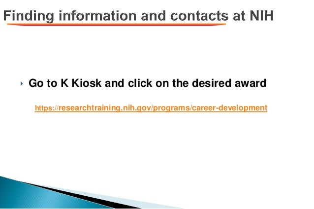 ‣ Go to K Kiosk and click on the desired award https://researchtraining.nih.gov/programs/career-development