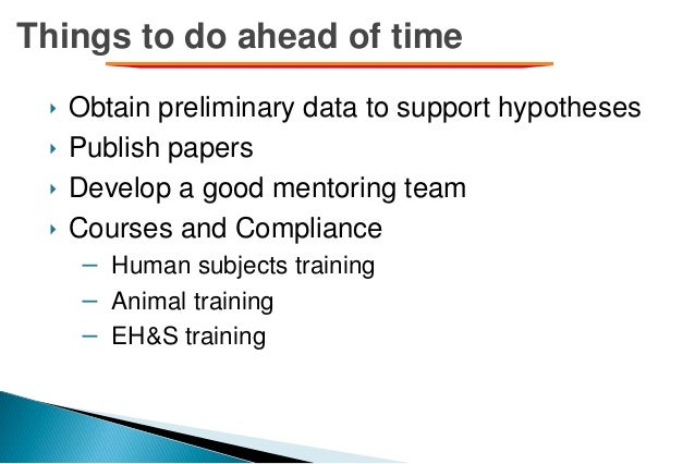 Things to do ahead of time ‣ Obtain preliminary data to support hypotheses ‣ Publish papers ‣ Develop a good mentoring tea...