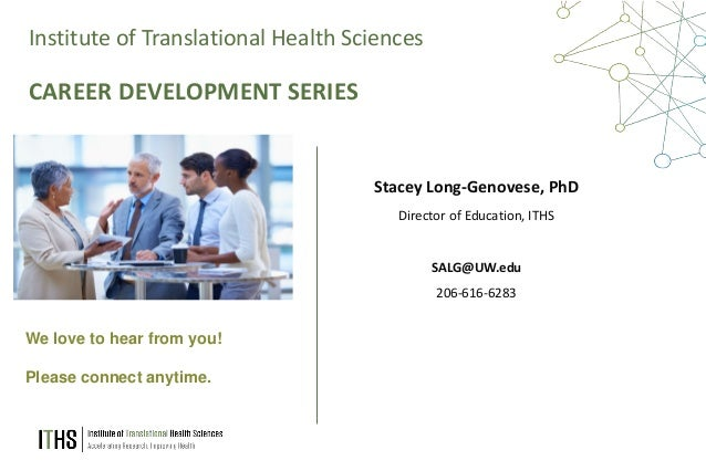 2 Institute of Translational Health Sciences Stacey Long-Genovese, PhD Director of Education, ITHS SALG@UW.edu 206-616-628...