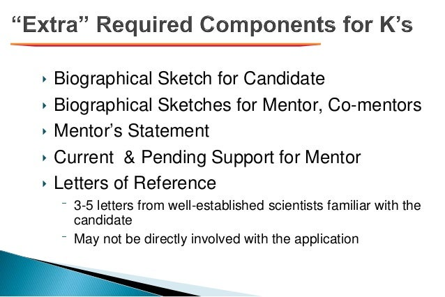 ‣ Biographical Sketch for Candidate ‣ Biographical Sketches for Mentor, Co-mentors ‣ Mentor's Statement ‣ Current & Pendin...
