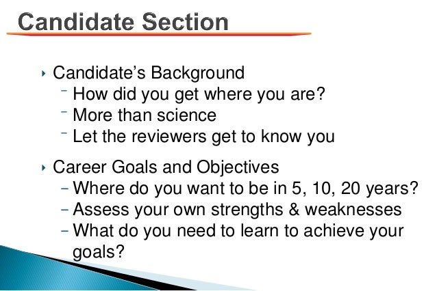 ‣ Candidate's Background ⁻ How did you get where you are? ⁻ More than science ⁻ Let the reviewers get to know you ‣ Career...