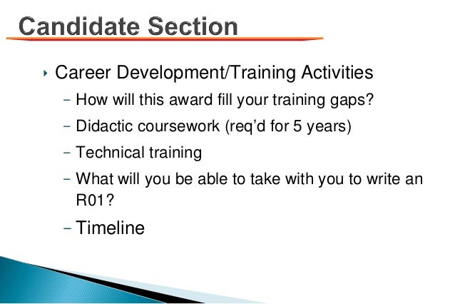 ‣ Career Development/Training Activities – How will this award fill your training gaps? – Didactic coursework (req'd for 5...