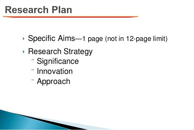 ‣ Specific Aims—1 page (not in 12-page limit) ‣ Research Strategy ⁻ Significance ⁻ Innovation ⁻ Approach