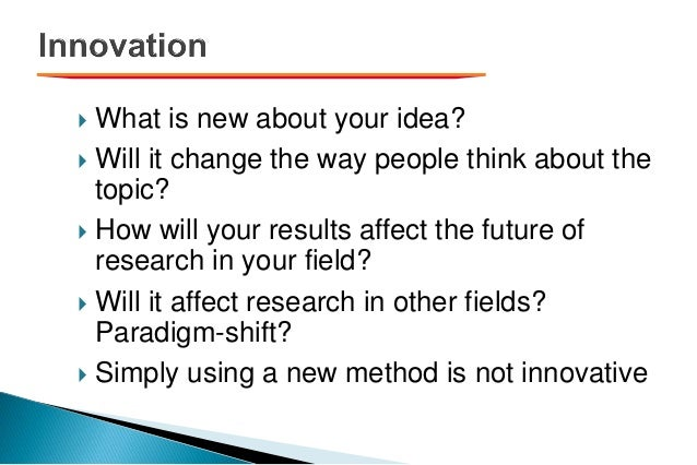  What is new about your idea?  Will it change the way people think about the topic?  How will your results affect the f...