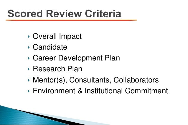 ‣ Overall Impact ‣ Candidate ‣ Career Development Plan ‣ Research Plan ‣ Mentor(s), Consultants, Collaborators ‣ Environme...