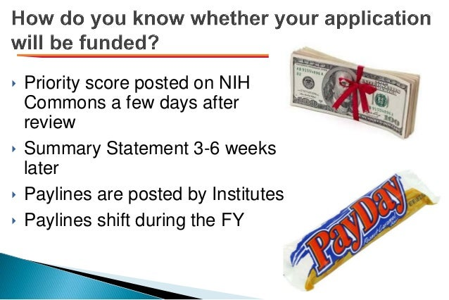 ‣ Priority score posted on NIH Commons a few days after review ‣ Summary Statement 3-6 weeks later ‣ Paylines are posted b...