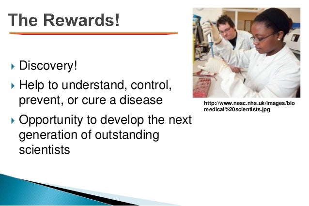  Discovery!  Help to understand, control, prevent, or cure a disease  Opportunity to develop the next generation of out...