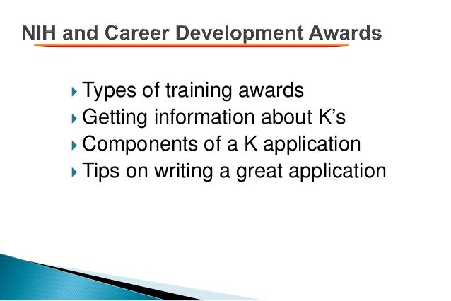  Types of training awards  Getting information about K's  Components of a K application  Tips on writing a great appli...