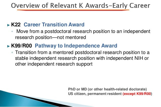 ► K22 Career Transition Award ◦ Move from a postdoctoral research position to an independent research position—not mentore...