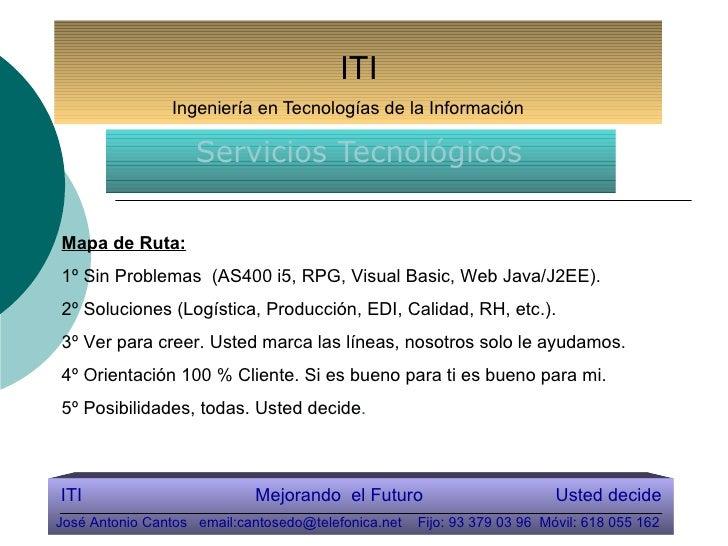 ITI   Ingeniería en Tecnologías de la Información Servicios   Tecnológicos ITI  Mejorando  el Futuro  Usted decide José An...