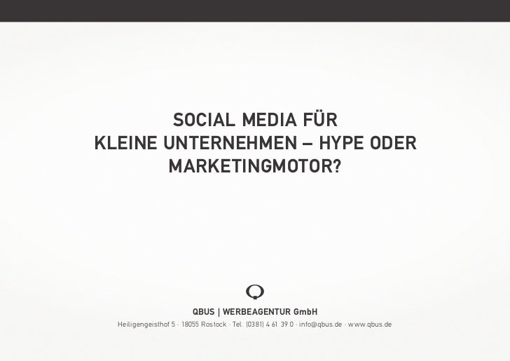 Social Media fürkleine Unternehmen – Hype oder       Marketingmotor?                          Qbus | Werbeagentur GmbH  He...