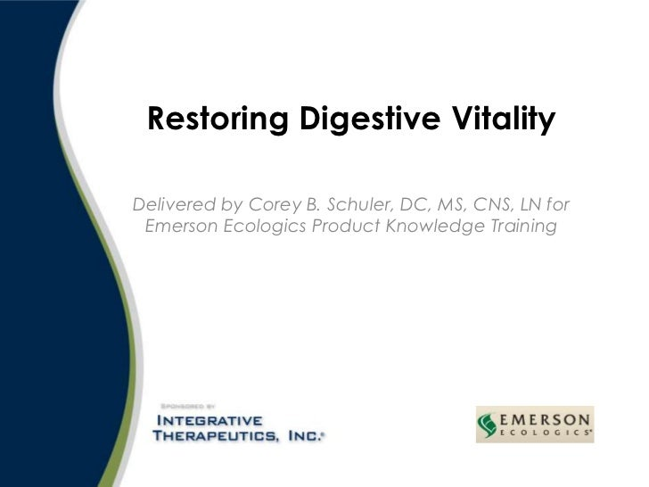 Delivered by Corey B. Schuler, DC, MS, CNS, LN for Emerson Ecologics Product Knowledge Training<br />Restoring Digestive V...