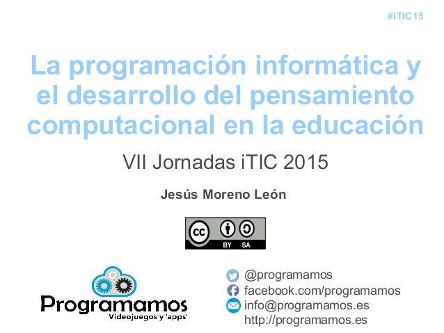 #iTIC15 La programación informática y el desarrollo del pensamiento computacional en la educación @programamos facebook.co...