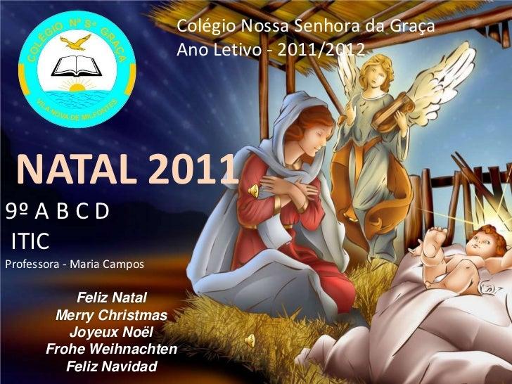 Colégio Nossa Senhora da Graça                            Ano Letivo - 2011/2012 NATAL 20119º A B C DITICProfessora - Mari...