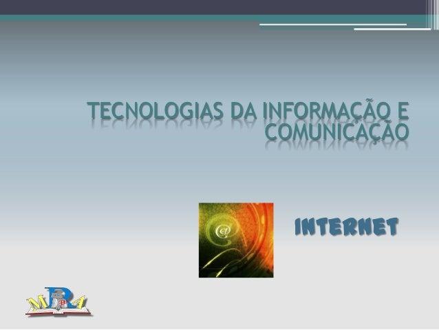 TECNOLOGIAS DA INFORMAÇÃO E               COMUNICAÇÃO                 Internet