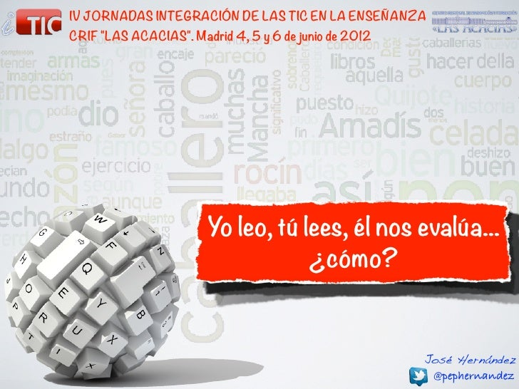 """IV JORNADAS INTEGRACIÓN DE LAS TIC EN LA ENSEÑANZACRIF """"LAS ACACIAS"""". Madrid 4, 5 y 6 de junio de 2012                    ..."""