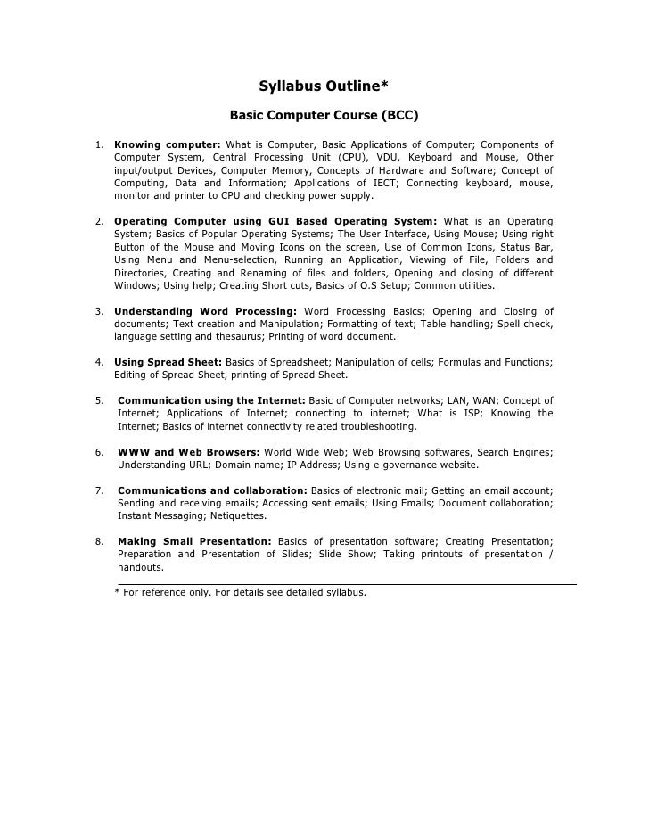 Syllabus Outline*                              Basic Computer Course (BCC)1. Knowing computer: What is Computer, Basic App...