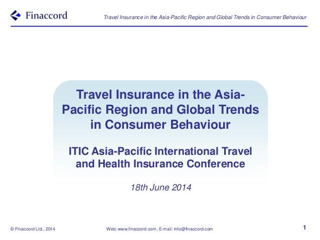 © Finaccord Ltd., 2014 Web: www.finaccord.com, E-mail: info@finaccord.com Travel Insurance in the Asia-Pacific Region and ...