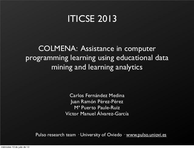COLMENA: Assistance in computer programming learning using educational data mining and learning analytics ITICSE 2013 Carl...