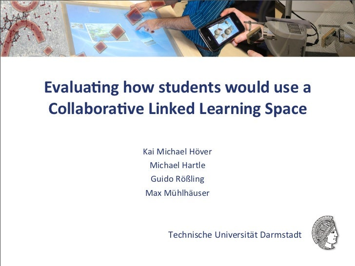 Evalua&ng	  how	  students	  would	  use	  a	  Collabora&ve	  Linked	  Learning	  Space                   Kai	  Michael	  ...