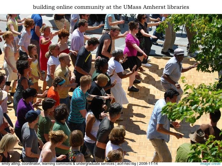 Image credit building online community at the UMass Amherst libraries emily alling, coordinator, learning commons & underg...