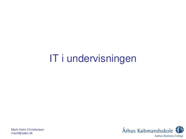IT i undervisningenMark Holm Christiansenmach@aabc.dk
