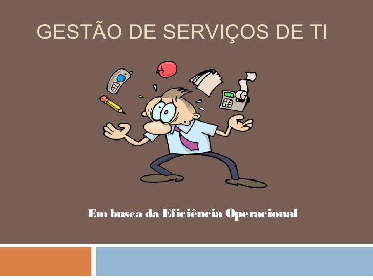 GESTÃO DE SERVIÇOS DE TI    Em busca da Eficiência Operacional
