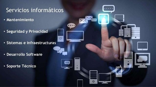 Servicios informáticos • Mantenimiento • Seguridad y Privacidad • Sistemas e infraestructuras • Desarrollo Software • Sopo...