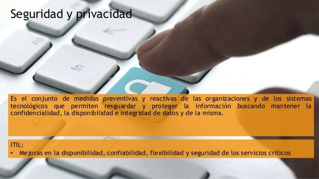 Seguridad y privacidad Es el conjunto de medidas preventivas y reactivas de las organizaciones y de los sistemas tecnológi...