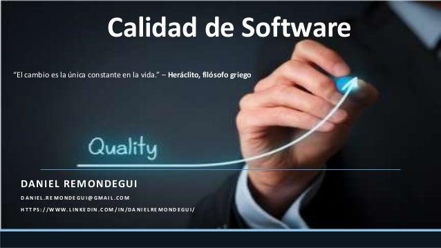 Calidad de Software DANIEL REMONDEGUI DA N I E L . R E M O N D E G U I @ G M A I L . C O M H T T P S : / / W W W. L I N K ...