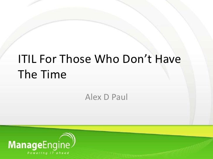 ITIL For Those Who Don't Have The Time            Alex D Paul