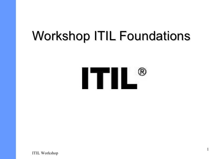 Workshop ITIL Foundations                                 1 ITIL Workshop