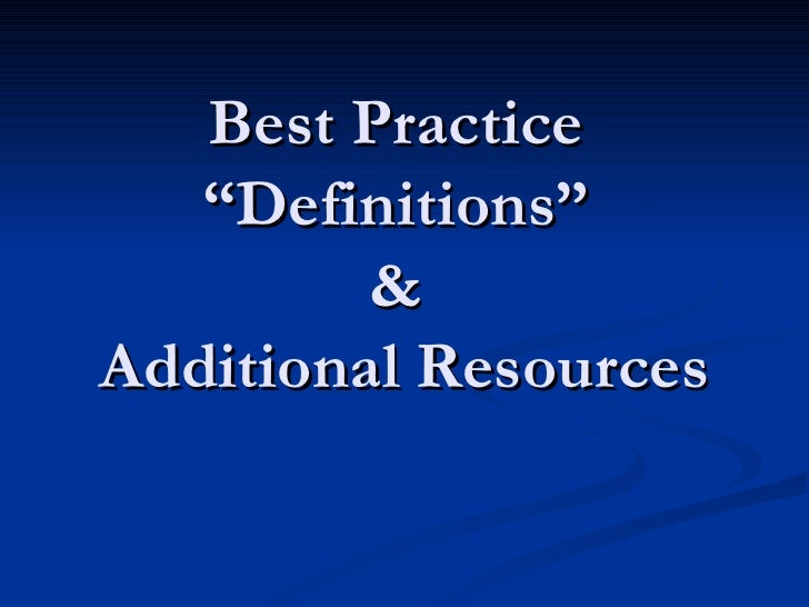"""Best Practice  """"Definitions""""  &  Additional Resources"""