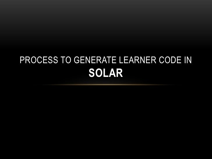 PROCESS TO GENERATE LEARNER CODE IN              SOLAR