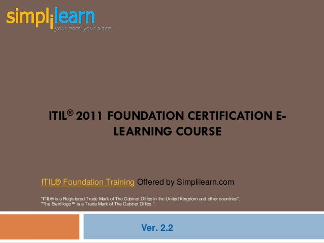 "ITIL® 2011 FOUNDATION CERTIFICATION E-               LEARNING COURSEITIL® Foundation Training Offered by Simplilearn.com""I..."