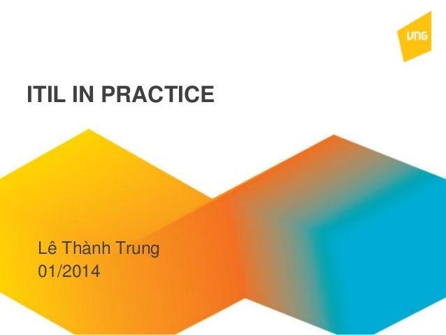 ITIL IN PRACTICE  Lê Thành Trung 01/2014