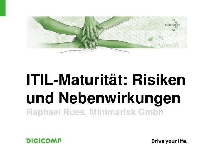 ITIL-Maturität: Risikenund NebenwirkungenRaphael Rues, Minimarisk Gmbh