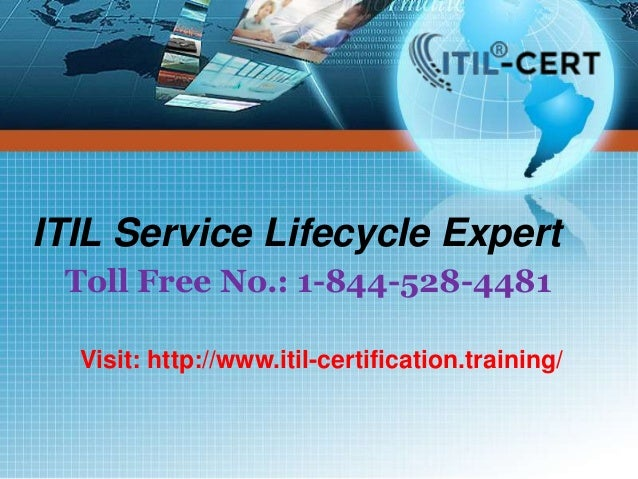 ITIL Service Lifecycle Expert Toll Free No.: 1-844-528-4481 Visit: http://www.itil-certification.training/