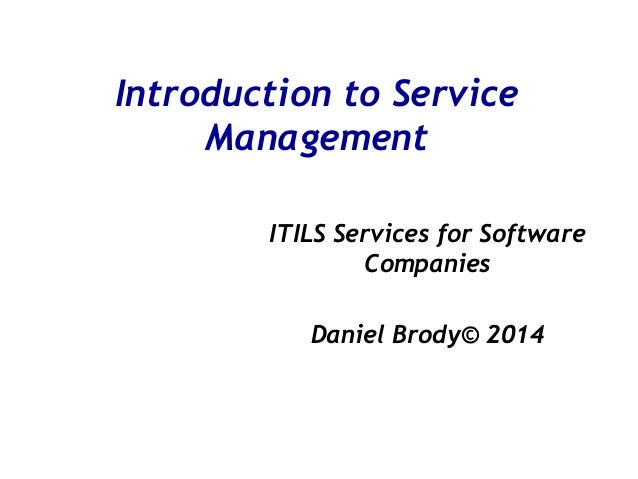 Introduction to Service Management ITILS Services for Software Companies Daniel Brody© 2014