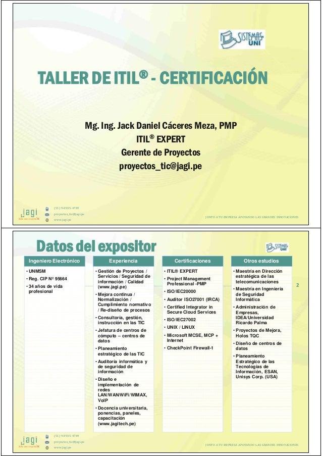 (51) 9-8935-4789 proyectos_tic@jagi.pe www.jagi.pe TALLER DE ITIL® - CERTIFICACIÓN Mg. Ing. Jack Daniel Cáceres Meza, PMP ...