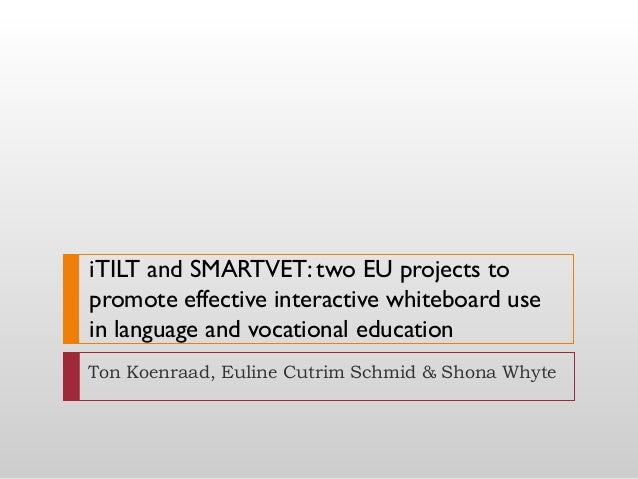 iTILT and SMARTVET: two EU projects to promote effective interactive whiteboard use in language and vocational education T...