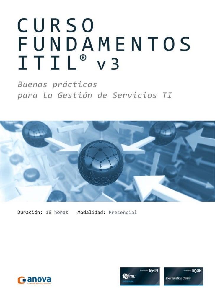 Fundamentos ITIL ® v3INTRODUCCIÓNLa metodología ITIL® representa el conjunto de mejores prácticas dirigidas a alcanzar la ...