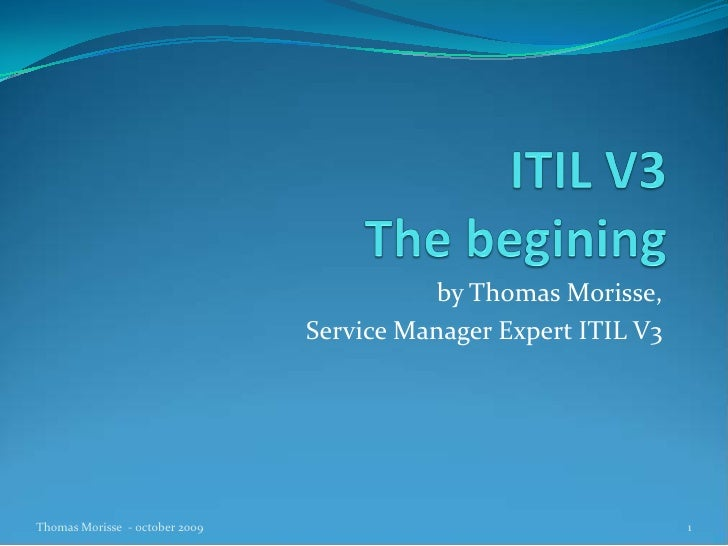 by Thomas Morisse,                                Service Manager Expert ITIL V3Thomas Morisse - october 2009             ...