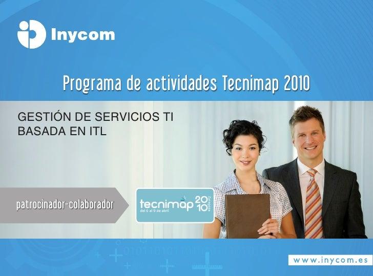 Programa de actividades Tecnimap 2010 GESTIÓN DE SERVICIOS TI baSaDa EN ITl     patrocinador-colaborador