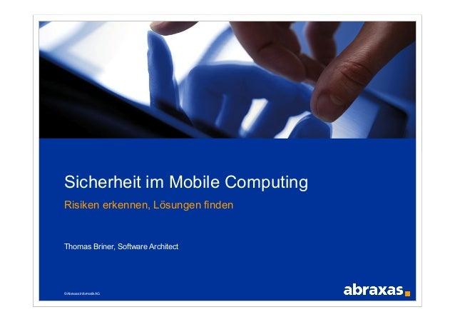 Sicherheit im Mobile ComputingRisiken erkennen, Lösungen findenThomas Briner, Software Architect© Abraxas Informatik AG