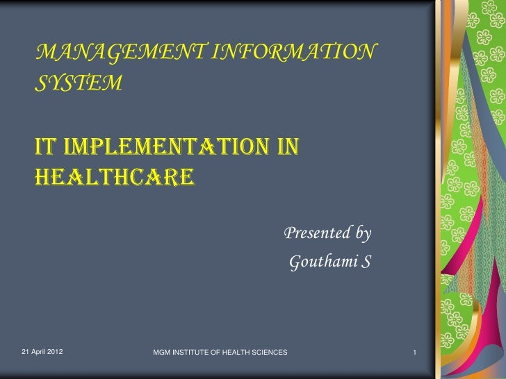 MANAGEMENT INFORMATION    SYSTEM    IT implementation in    Healthcare                                              Presen...