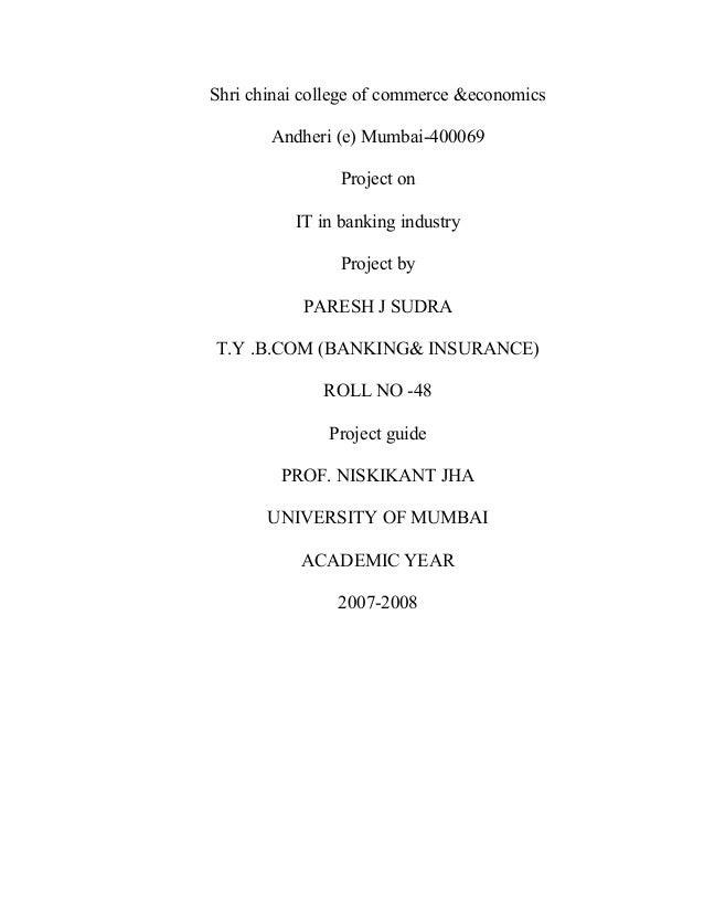 Shri chinai college of commerce &economics Andheri (e) Mumbai-400069 Project on IT in banking industry Project by PARESH J...