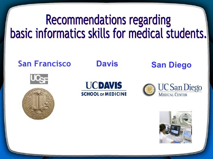 Recommendations regarding  basic informatics skills for medical students.  San Francisco Davis San Diego