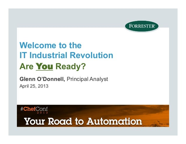 Welcome to theIT Industrial RevolutionAre You Ready?Glenn O'Donnell, Principal AnalystApril 25, 2013