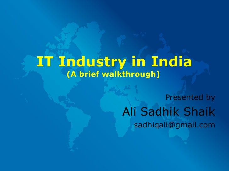 IT Industry in India (A brief walkthrough)   Presented by Ali Sadhik Shaik [email_address]